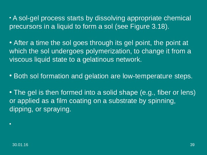 30. 01. 16 39 •  A sol-gel process starts by dissolving appropriate chemical precursors in
