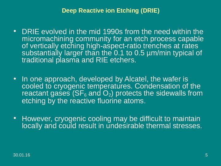 30. 01. 16 5 Deep Reactive ion Etching ( DRIE )  • DRIE evolved in
