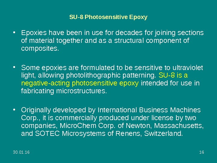30. 01. 16 16 SU-8 Photosensitive Epoxy • Epoxies have been in use for decades for