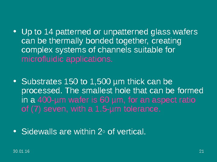 30. 01. 16 21 • Up to 14 patterned or unpatterned glass wafers can be thermally