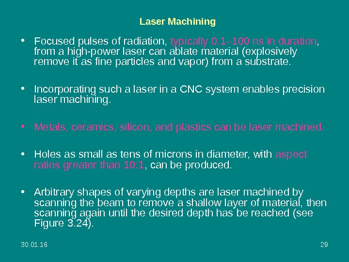 30. 01. 16 29 Laser Machining • Focused pulses of radiation,  typically 0. 1– 100
