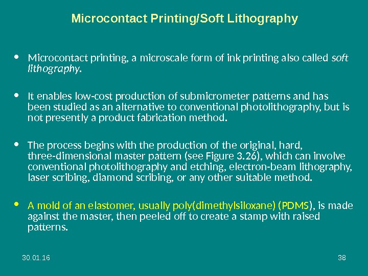 30. 01. 16 38 Microcontact Printing/Soft Lithography • Microcontact printing, a microscale form of ink printing