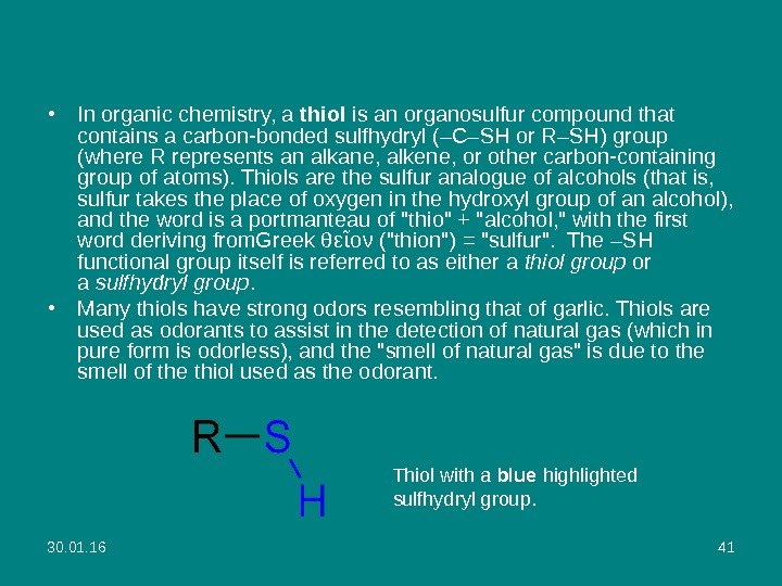 30. 01. 16 41 • In organic chemistry, a thiol is an organosulfur compound that contains