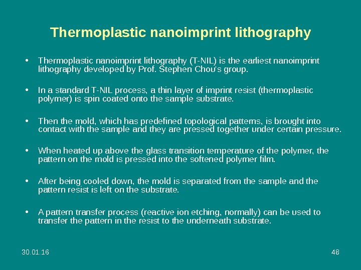 30. 01. 16 48 Thermoplastic nanoimprint lithography • Thermoplastic nanoimprint lithography (T-NIL) is the earliest nanoimprint