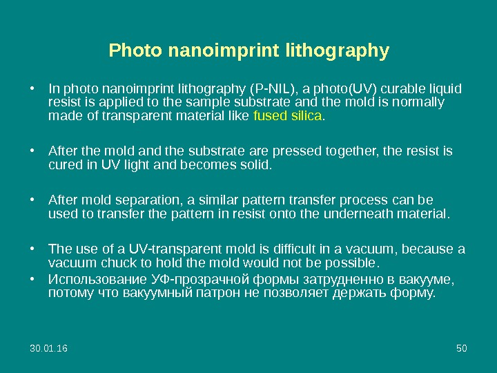 30. 01. 16 50 Photo nanoimprint lithography • In photo nanoimprint lithography (P-NIL), a photo(UV) curable