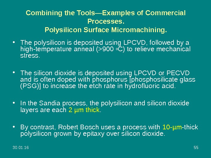 30. 01. 16 55 Combining the Tools—Examples of Commercial Processes. Polysilicon Surface Micromachining.  • The