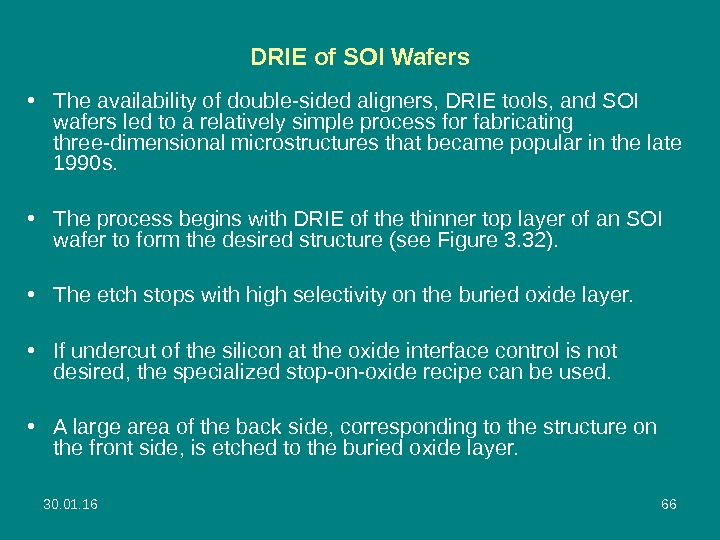 30. 01. 16 66 DRIE of SOI Wafers • The availability of double-sided aligners, DRIE tools,