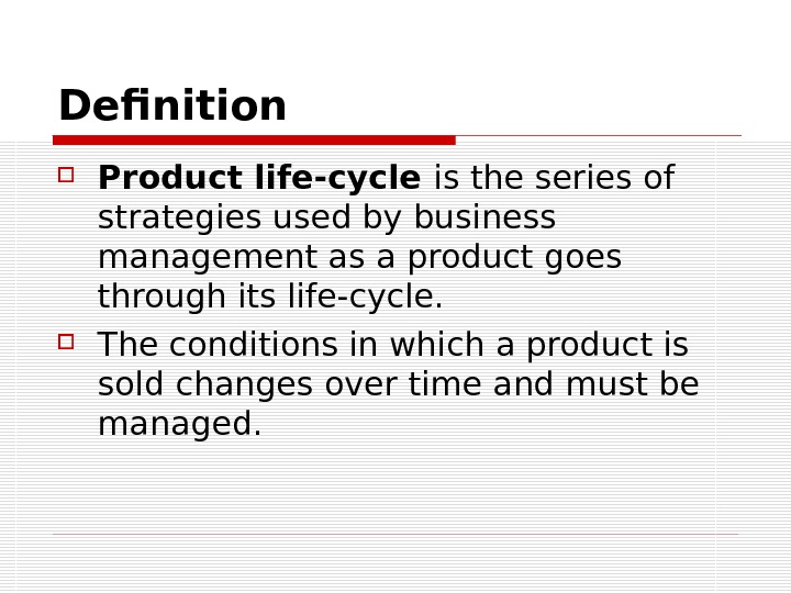 Definition Product life-cycle is the series of strategies used by business management as a