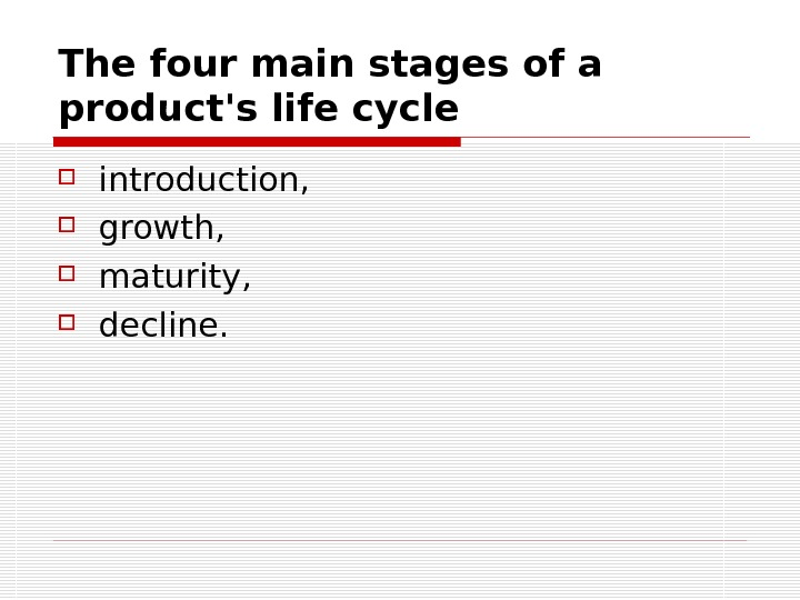 The four main stages of a product's life cycle  introduction,  growth,