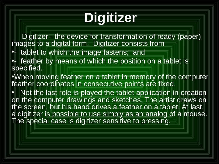 Digitizer - the device for transformation of ready (paper) images to a digital form.  Digitizer