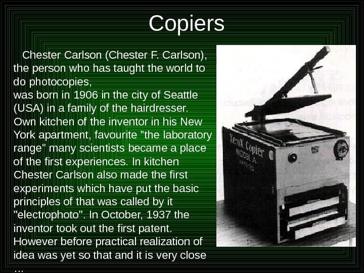 Copiers Chester Carlson (Chester F. Carlson),  the person who has taught the world to do
