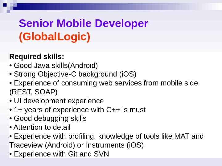 Required skills: • Good Java skills(Android)  • Strong Objective-C background (i. OS)