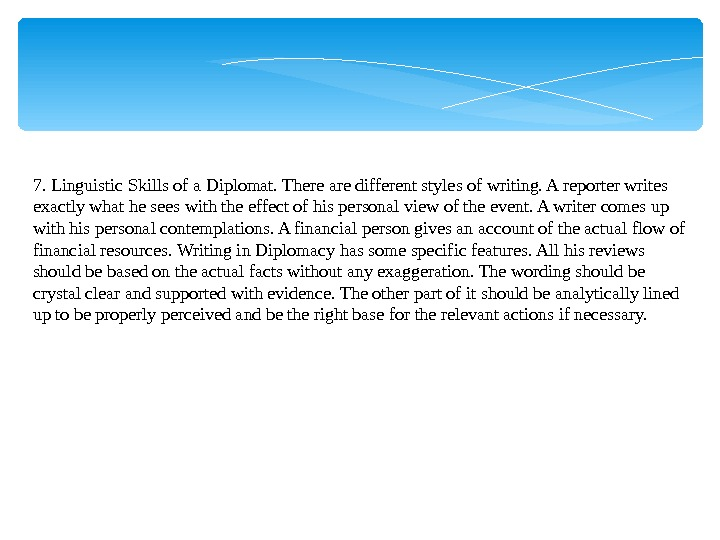 7. Linguistic Skills of a Diplomat. There are different styles of writing. A reporter writes exactly