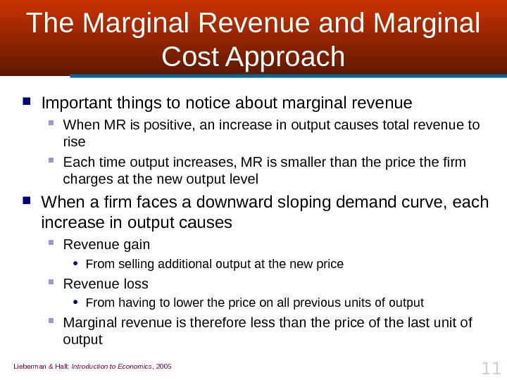 Lieberman & Hall;  Introduction to Economics , 2005 11 The Marginal Revenue and Marginal Cost