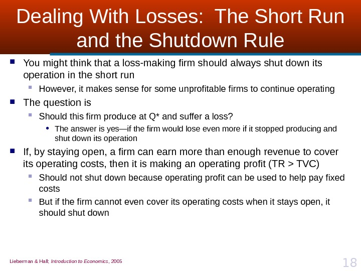Lieberman & Hall;  Introduction to Economics , 2005 18 Dealing With Losses:  The Short