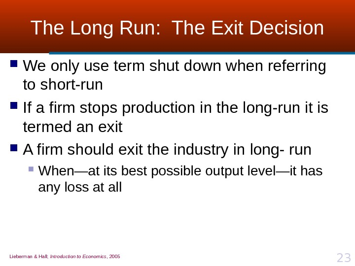 Lieberman & Hall;  Introduction to Economics , 2005 23 The Long Run:  The Exit