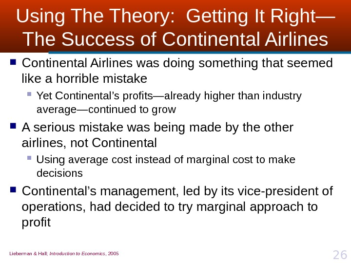 Lieberman & Hall;  Introduction to Economics , 2005 26 Using Theory:  Getting It Right