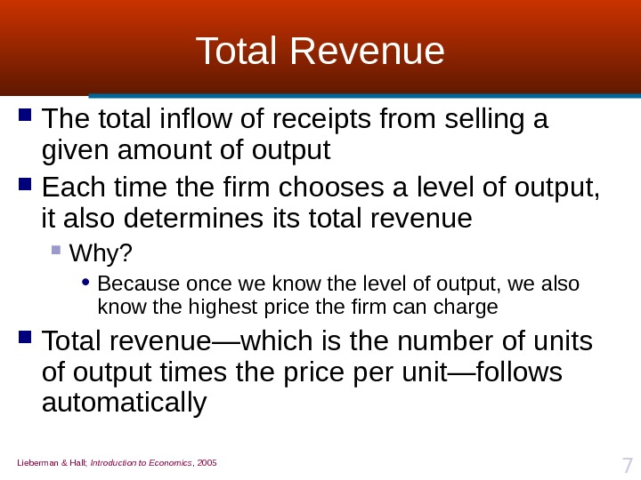 Lieberman & Hall;  Introduction to Economics , 2005 7 Total Revenue The total inflow of