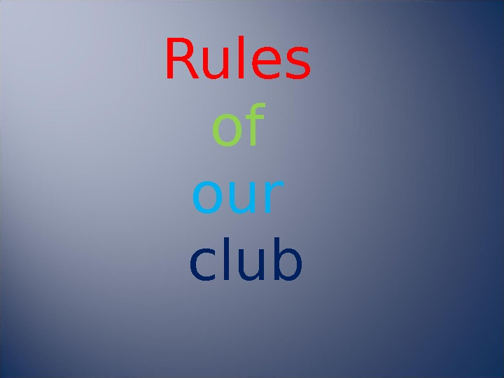 Rules  of  our  club