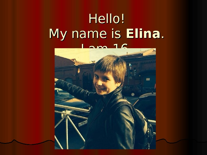 Hello! My name is Elina. .  I am 16.