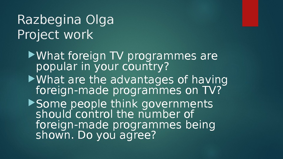Razbegina Olga Project work What foreign TV programmes are popular in your country?  What are