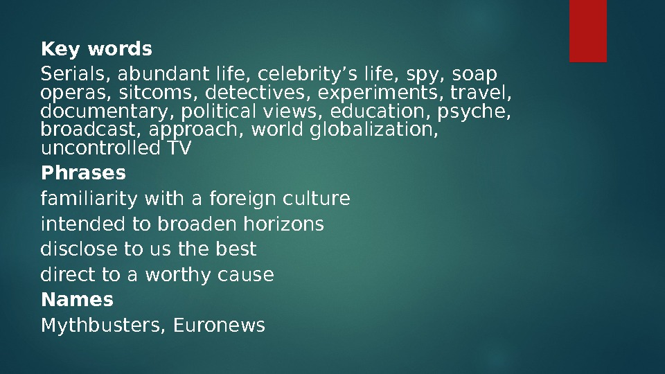 Key words Serials, abundant life, celebrity's life, spy, soap operas, sitcoms, detectives, experiments, travel,  documentary,