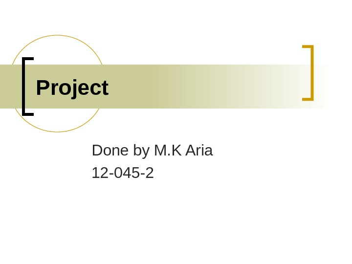 Project Done by M. K Aria 12 -045 -2