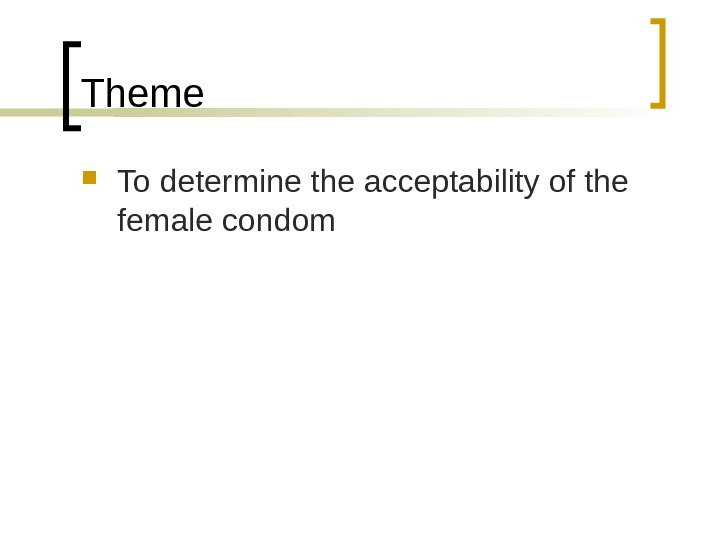 Theme To determine the acceptability of the female condom