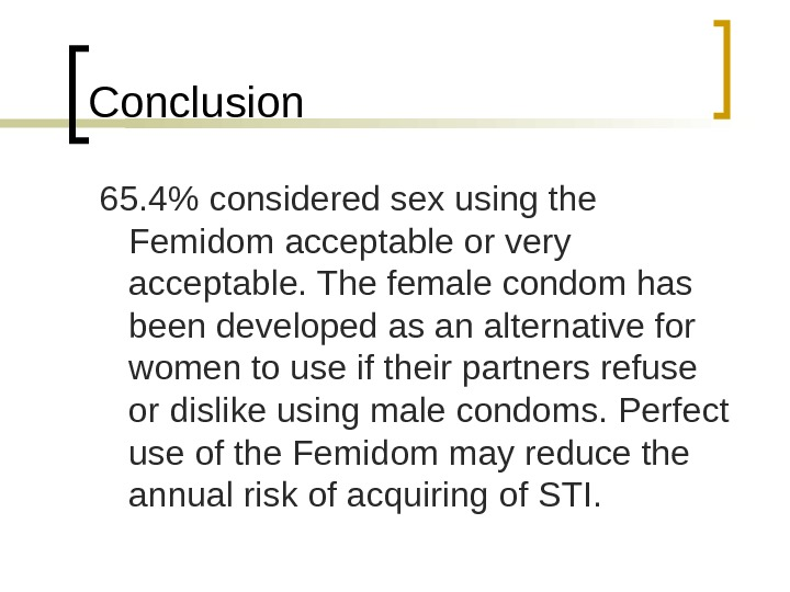 Conclusion  65. 4 considered sex using the Femidom acceptable or very acceptable. The