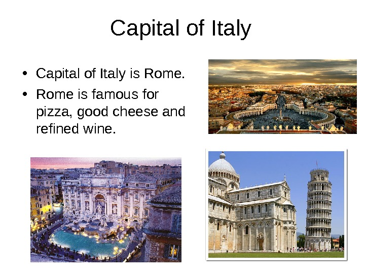 Capital of Italy • Capital of Italy is Rome.  • Rome is famous for pizza,