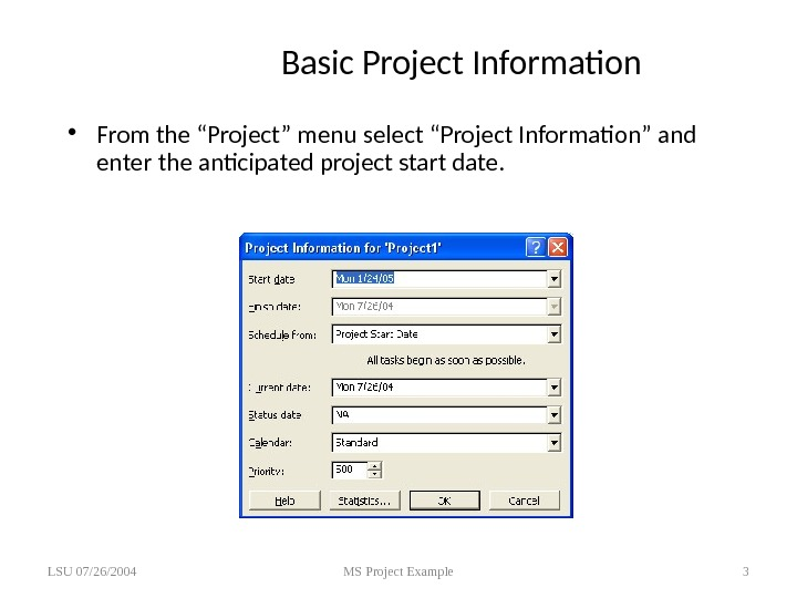 "Basic Project Information • From the ""Project"" menu select ""Project Information"" and enter the anticipated project"