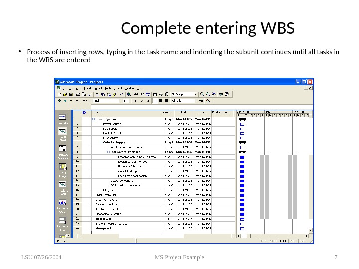 Complete entering WBS • Process of inserting rows, typing in the task name and indenting the