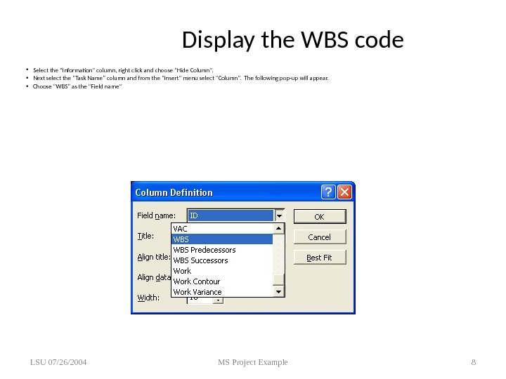 "Display the WBS code • Select the ""Information"" column, right click and choose ""Hide Column""."