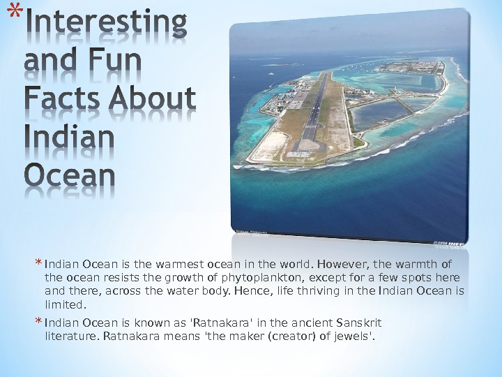* Indian Ocean is the warmest ocean in the world. However, the warmth of the ocean