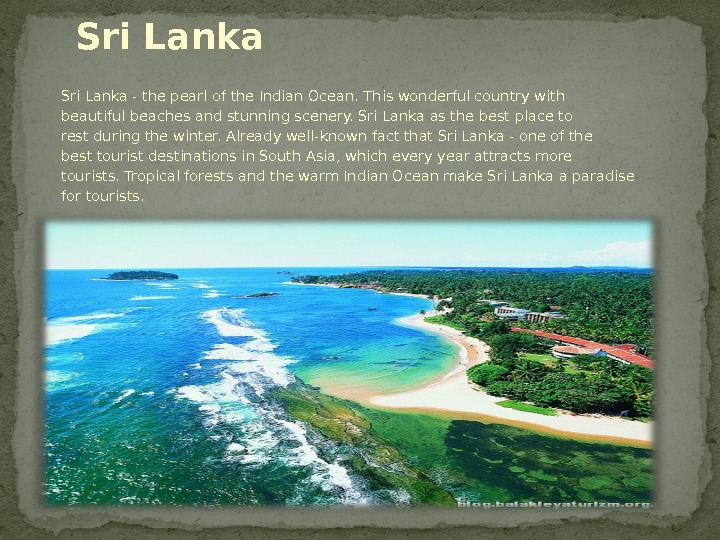 Sri Lanka -the pearl ofthe Indian Ocean. This wonderfulcountrywith beautifulbeaches and stunningscenery. Sri Lankaas the bestplace