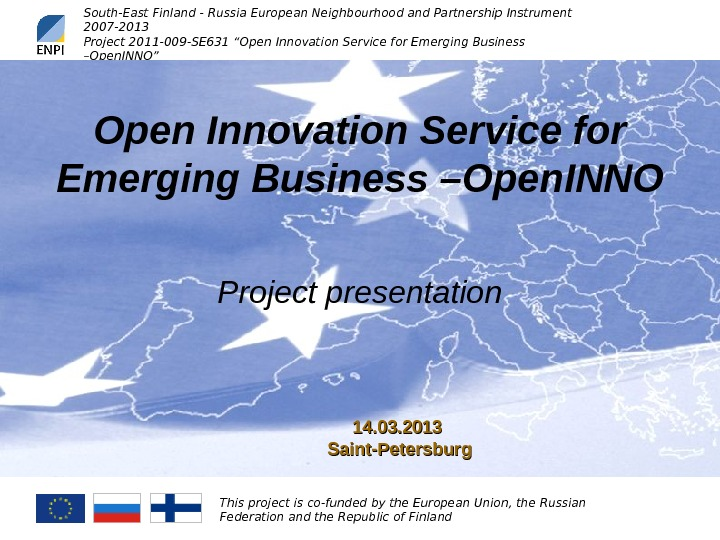 Basic Information. South-East Finland - Russia European Neighbourhood and Partnership Instrument 2007 -2013 Project 201 1