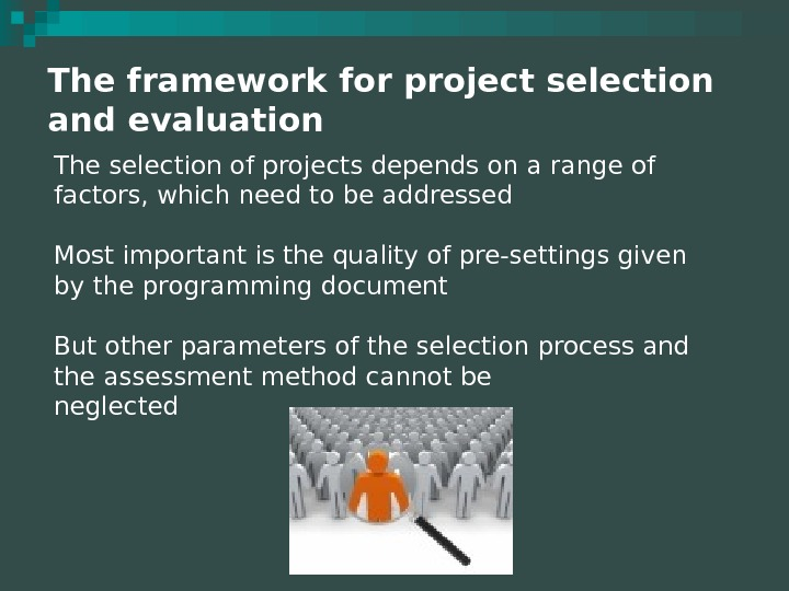 The framework for project selection and evaluation The selection of projects depends on a range of