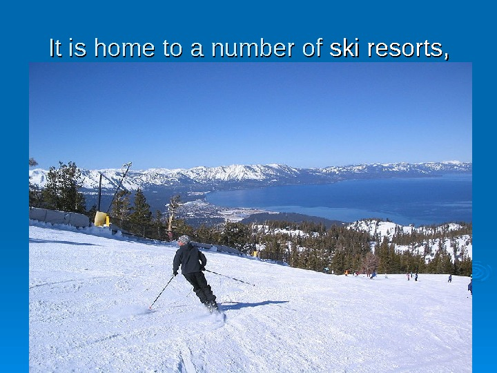 It is home to a number of ski resorts , ,