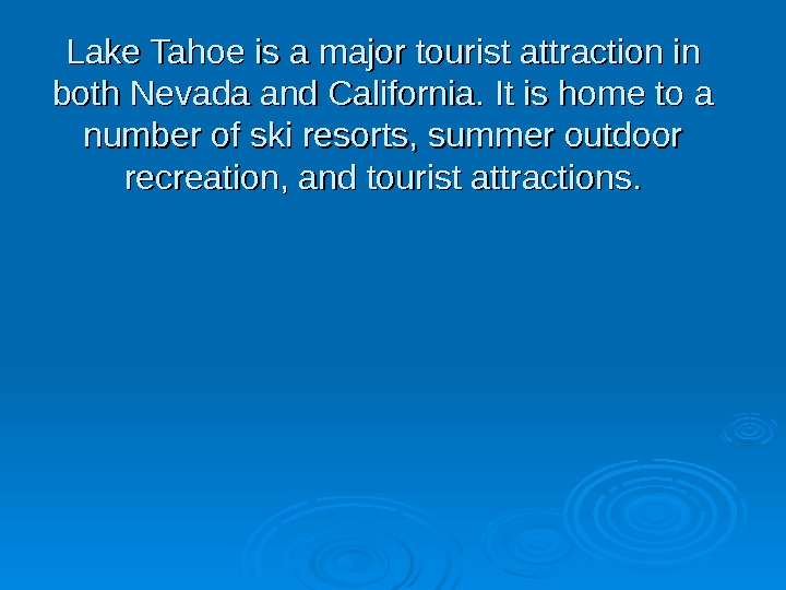 Lake Tahoe is a major tourist attraction in both Nevada and California. It is