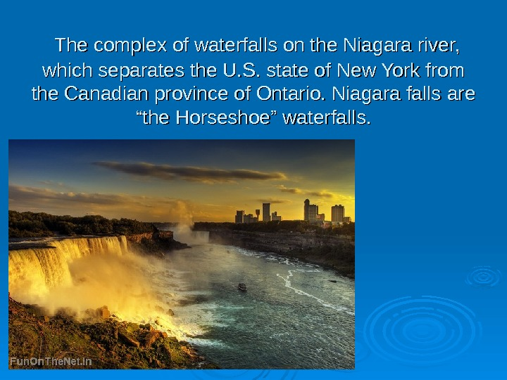 TT he complex of waterfalls on the Niagara river,  which separates the U. S.
