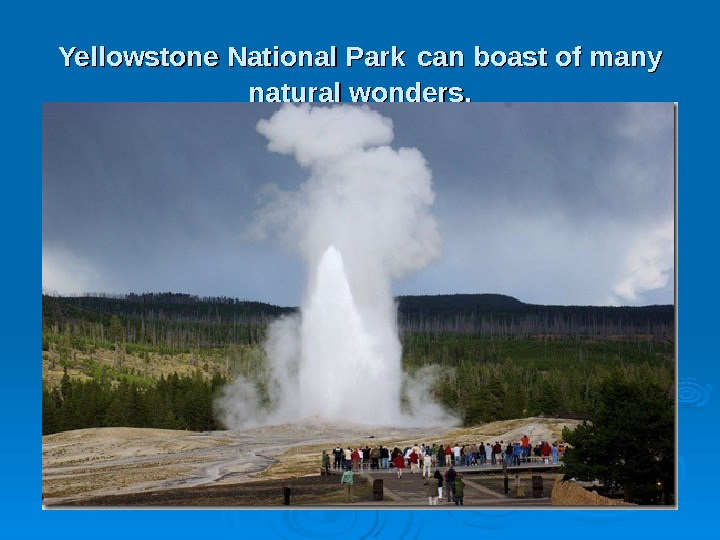 Yellowstone  National  Park  can boast of many natural wonders.