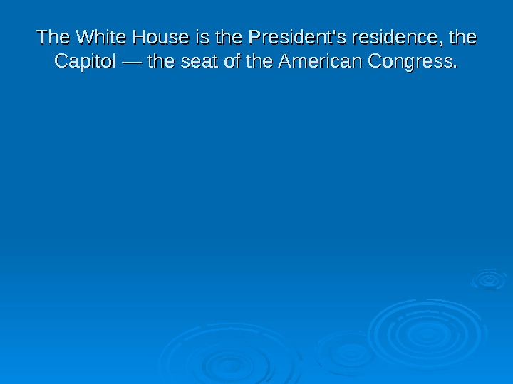 The White House is the President's residence, the Capitol — the seat of the