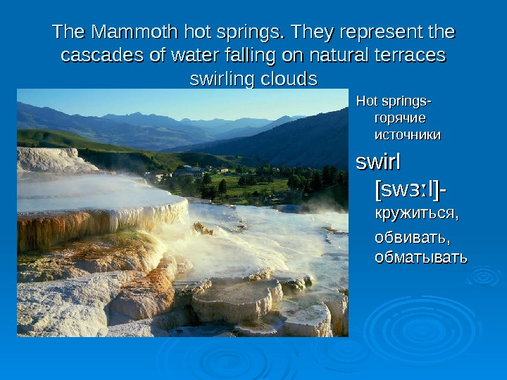 The M ammoth hot springs. They represent the cascades of water falling on natural