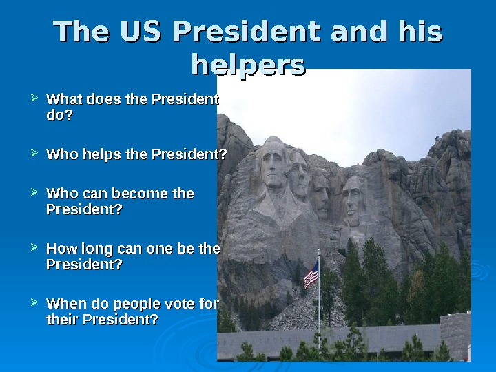 The US President and his helpers What does the President do?  Who helps