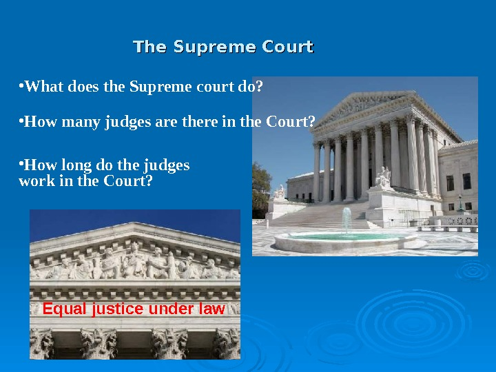 The Supreme Court Equal justice under law • What does the Supreme court do?