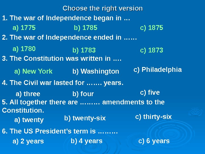 Choose the right version 1. The war of Independence began in … a) 1775