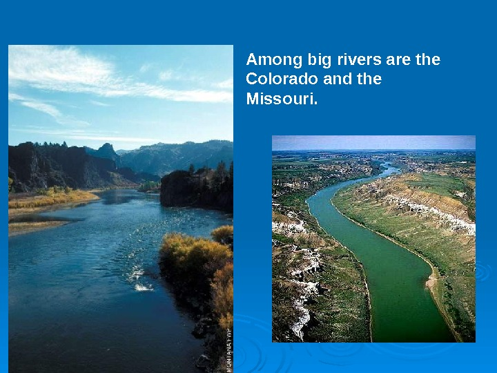 Among big rivers are the Colorado and the Missouri.