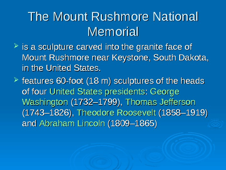 The Mount Rushmore National Memorial is a sculpture carved into the granite face of