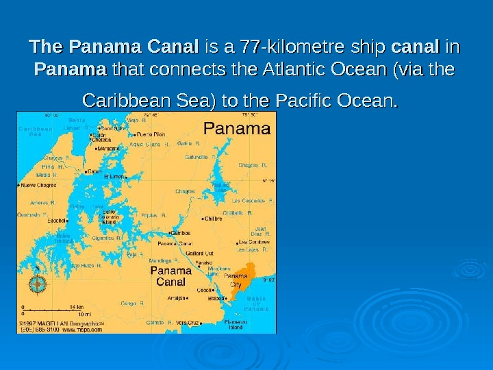 The  Panama  Canal is a 77 -kilometre ship canal in in Panama