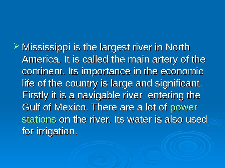 Mississippi  is the largest river in North America. It is called the main